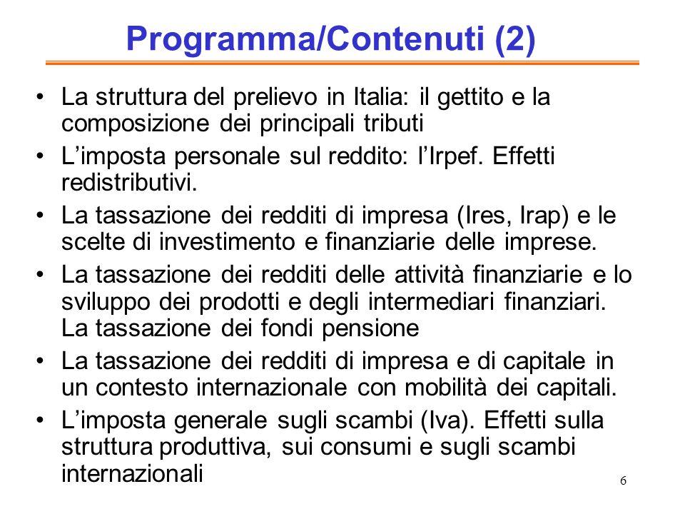 6 Programma/Contenuti (2) La struttura del prelievo in Italia: il gettito e la composizione dei principali tributi Limposta personale sul reddito: lIrpef.