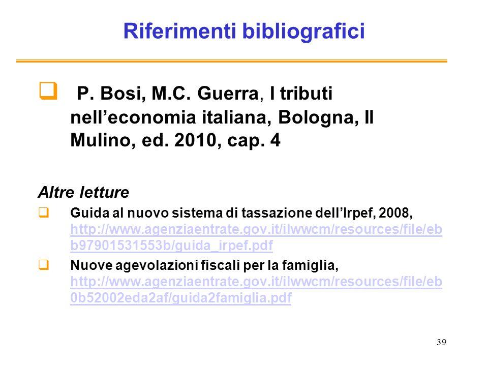 39 Riferimenti bibliografici P. Bosi, M.C. Guerra, I tributi nelleconomia italiana, Bologna, Il Mulino, ed. 2010, cap. 4 Altre letture Guida al nuovo