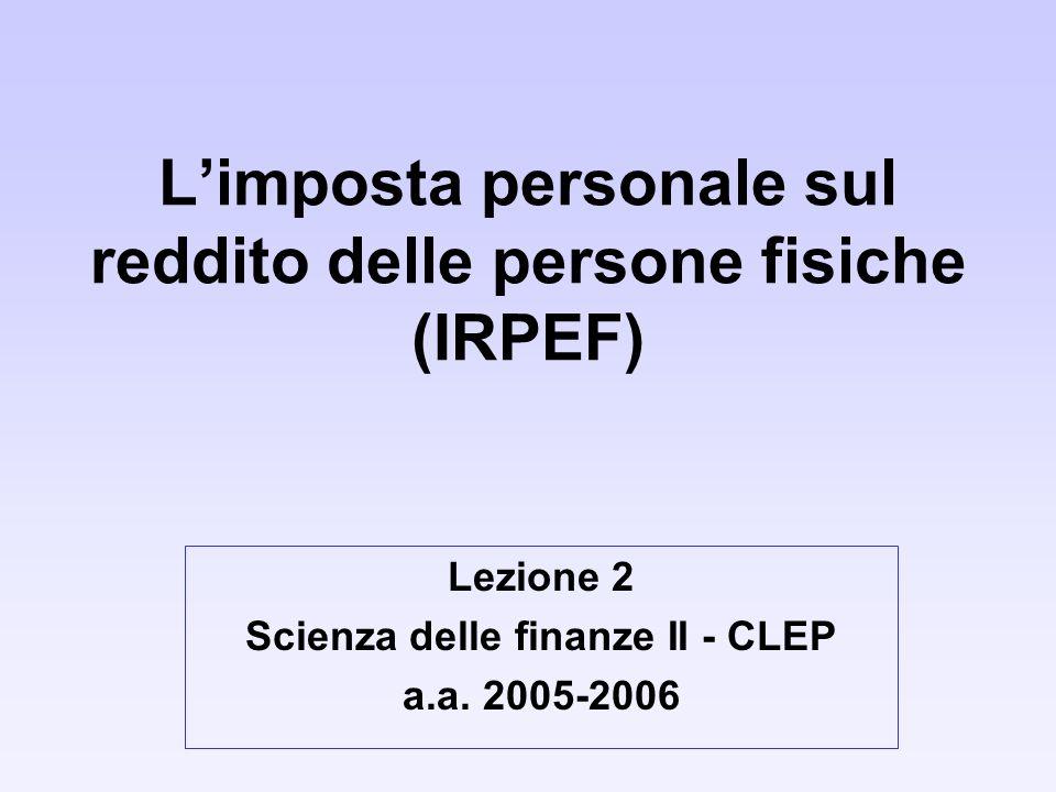 Limposta personale sul reddito delle persone fisiche (IRPEF) Lezione 2 Scienza delle finanze II - CLEP a.a.
