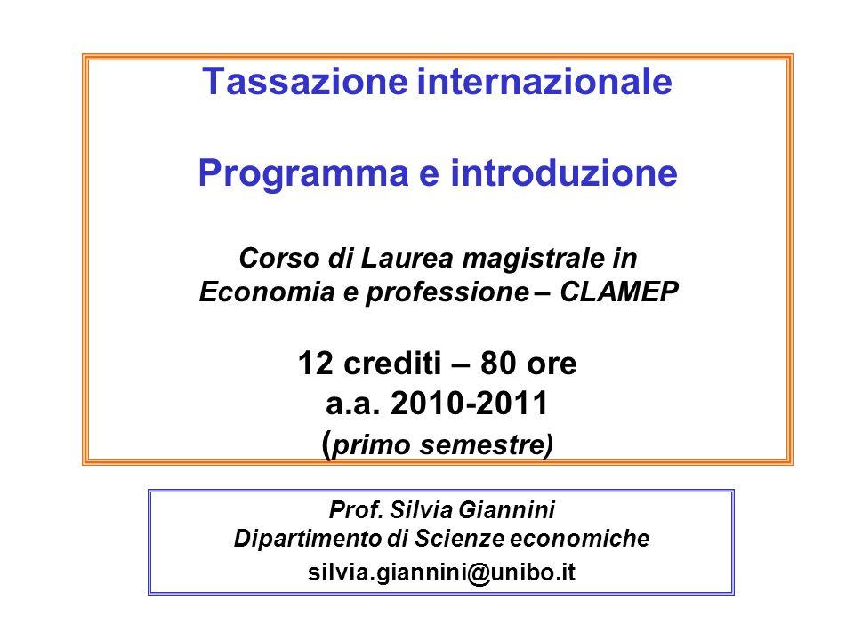 Tassazione internazionale PARTE I Corso di Laurea magistrale in Economia e professione – CLAMEP 8 crediti Primo subciclo primo semestre a.a.2010-2011 27.9.2010 – 6.11.2010 Prof.