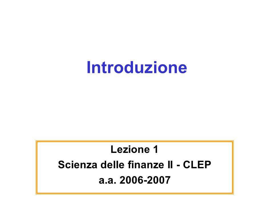 Introduzione Lezione 1 Scienza delle finanze II - CLEP a.a. 2006-2007