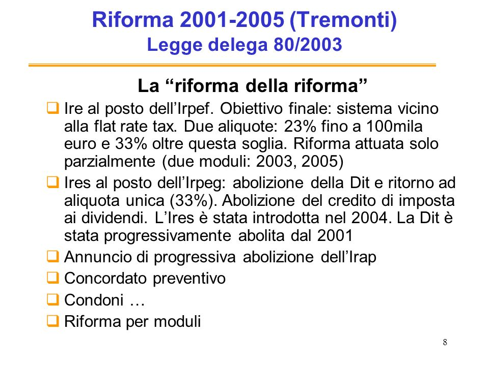8 Riforma 2001-2005 (Tremonti) Legge delega 80/2003 La riforma della riforma Ire al posto dellIrpef.