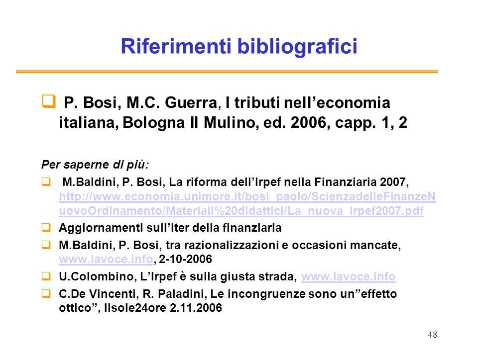 48 Riferimenti bibliografici P. Bosi, M.C. Guerra, I tributi nelleconomia italiana, Bologna Il Mulino, ed. 2006, capp. 1, 2 Per saperne di più: M.Bald