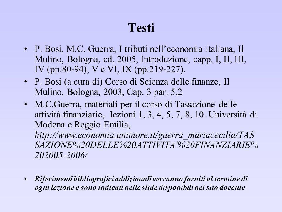 Testi P. Bosi, M.C. Guerra, I tributi nelleconomia italiana, Il Mulino, Bologna, ed. 2005, Introduzione, capp. I, II, III, IV (pp.80-94), V e VI, IX (