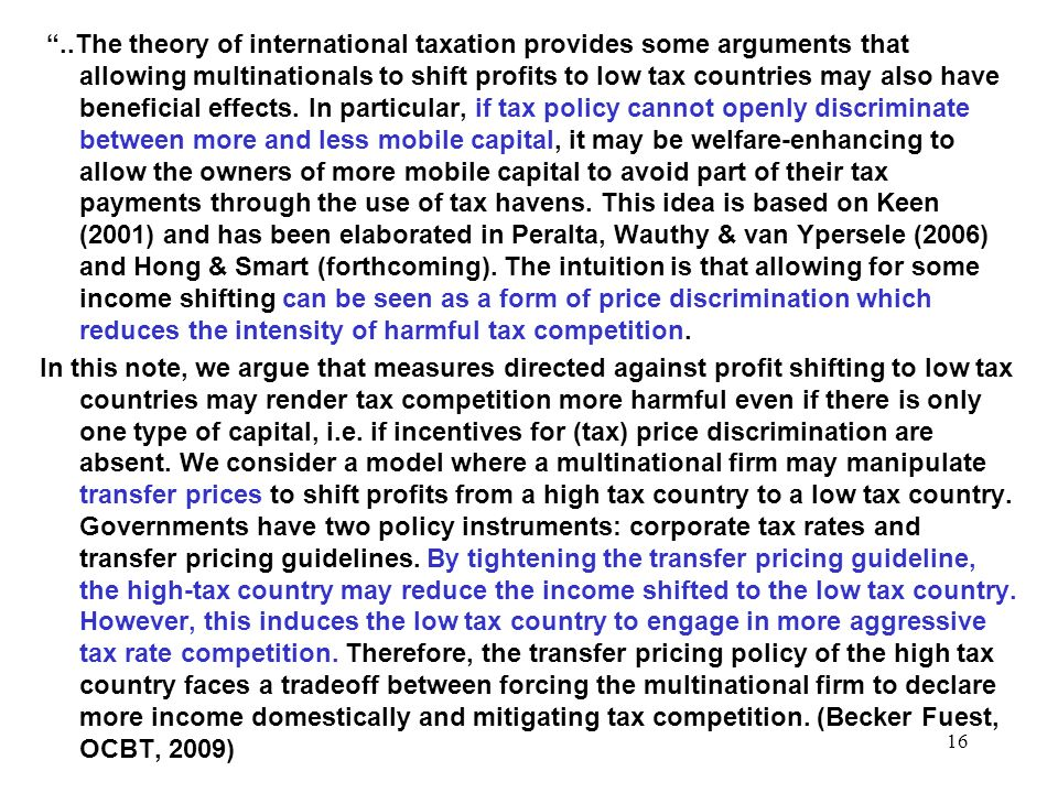 16..The theory of international taxation provides some arguments that allowing multinationals to shift profits to low tax countries may also have bene