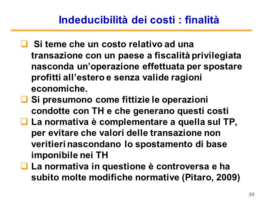 30 Indeducibilità dei costi : finalità Si teme che un costo relativo ad una transazione con un paese a fiscalità privilegiata nasconda unoperazione ef
