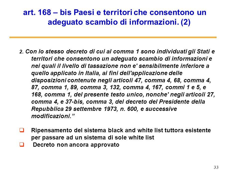 33 art. 168 – bis Paesi e territori che consentono un adeguato scambio di informazioni. (2) 2. Con lo stesso decreto di cui al comma 1 sono individuat