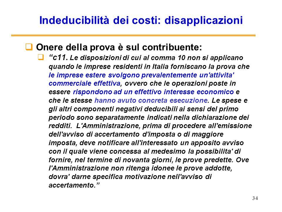 34 Indeducibilità dei costi: disapplicazioni Onere della prova è sul contribuente: c11. Le disposizioni di cui al comma 10 non si applicano quando le