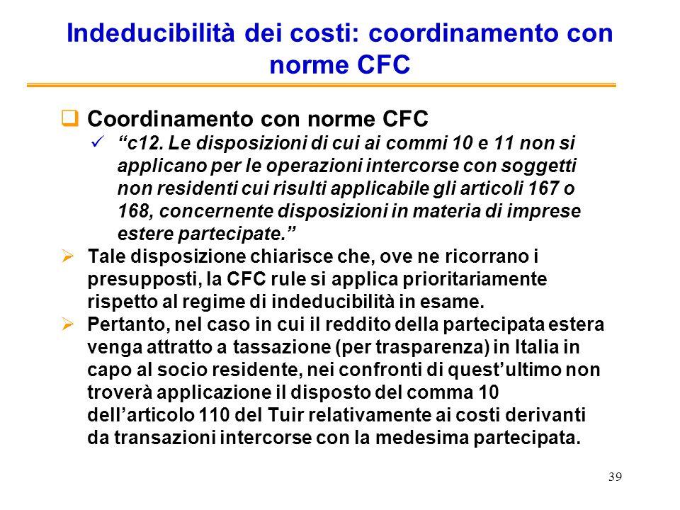39 Indeducibilità dei costi: coordinamento con norme CFC Coordinamento con norme CFC c12. Le disposizioni di cui ai commi 10 e 11 non si applicano per