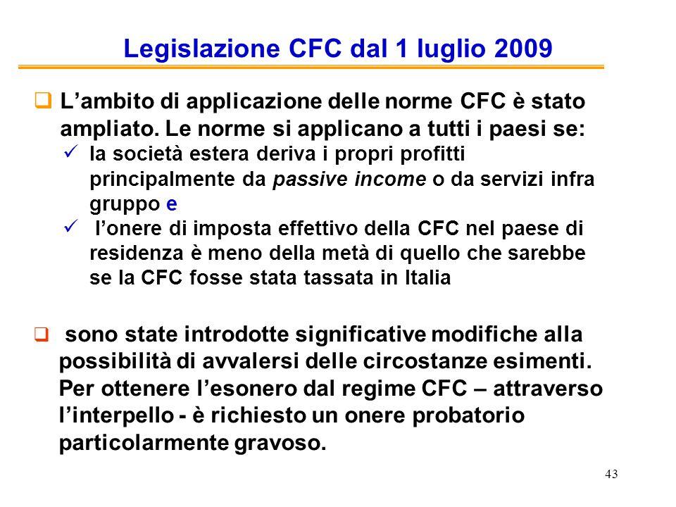 43 Legislazione CFC dal 1 luglio 2009 Lambito di applicazione delle norme CFC è stato ampliato. Le norme si applicano a tutti i paesi se: la società e