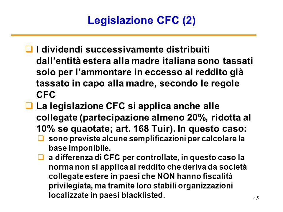 45 Legislazione CFC (2) I dividendi successivamente distribuiti dallentità estera alla madre italiana sono tassati solo per lammontare in eccesso al r