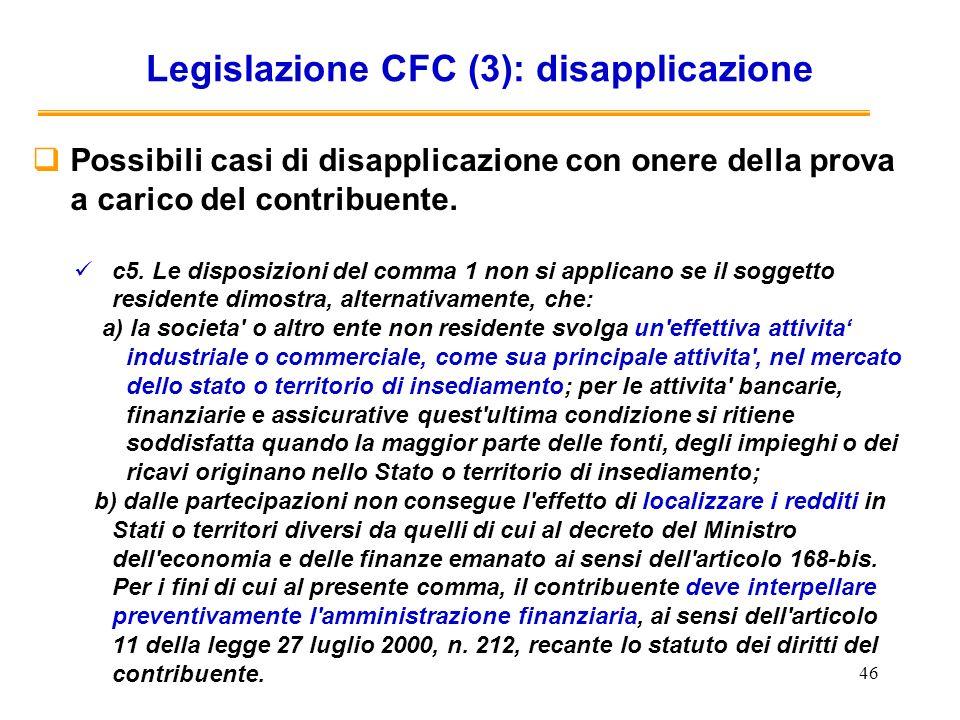 46 Legislazione CFC (3): disapplicazione Possibili casi di disapplicazione con onere della prova a carico del contribuente. c5. Le disposizioni del co