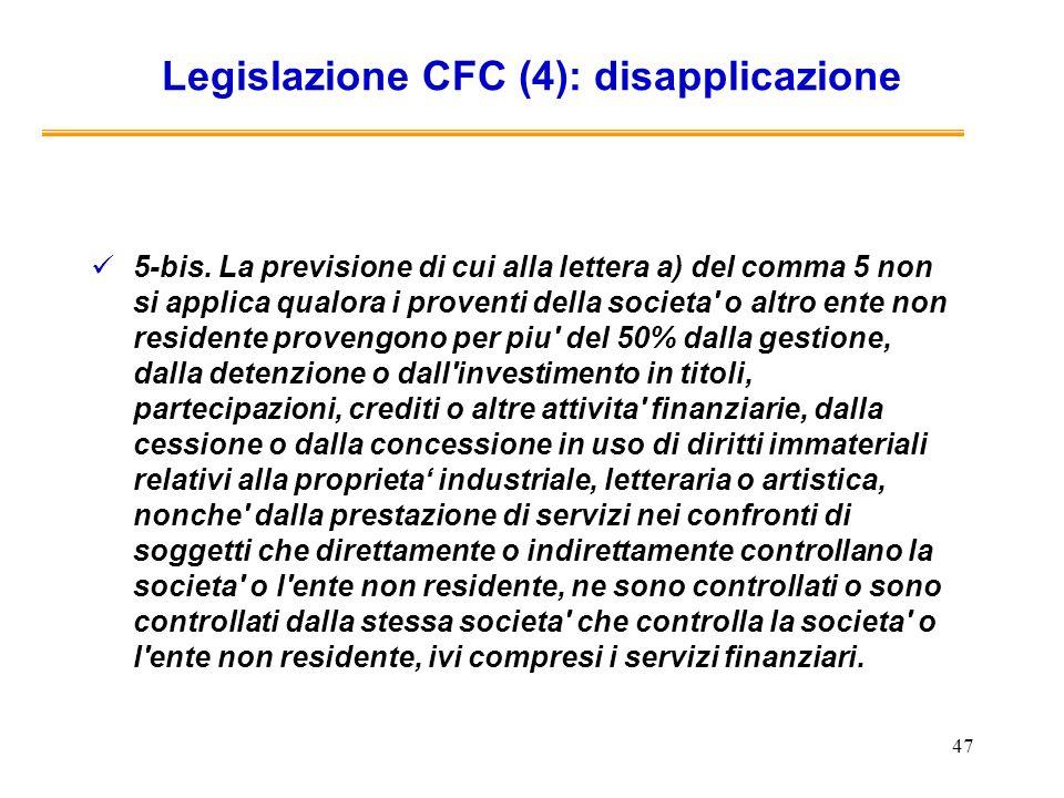 47 Legislazione CFC (4): disapplicazione 5-bis. La previsione di cui alla lettera a) del comma 5 non si applica qualora i proventi della societa' o al