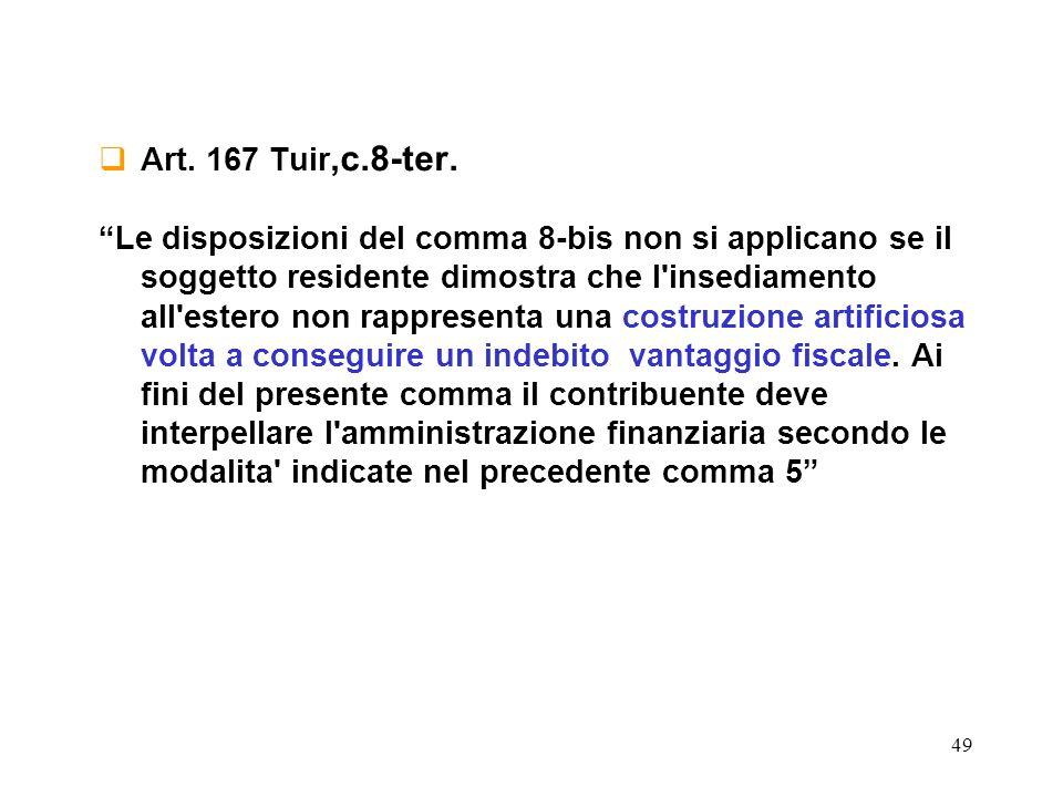 49 Art. 167 Tuir,c.8-ter. Le disposizioni del comma 8-bis non si applicano se il soggetto residente dimostra che l'insediamento all'estero non rappres