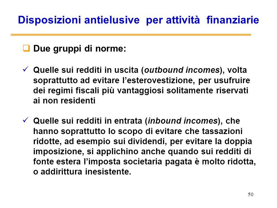 50 Disposizioni antielusive per attività finanziarie Due gruppi di norme: Quelle sui redditi in uscita (outbound incomes), volta soprattutto ad evitar