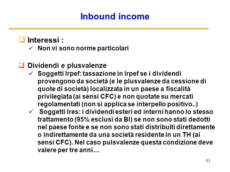 53 Inbound income Interessi : Non vi sono norme particolari Dividendi e plusvalenze Soggetti Irpef: tassazione in Irpef se i dividendi provengono da s