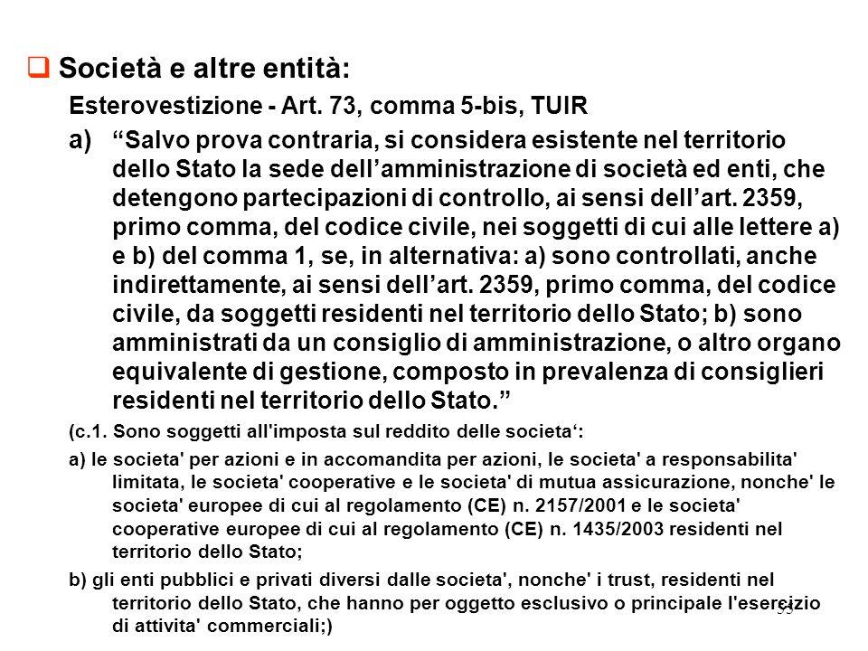 55 Società e altre entità: Esterovestizione - Art. 73, comma 5-bis, TUIR a)Salvo prova contraria, si considera esistente nel territorio dello Stato la
