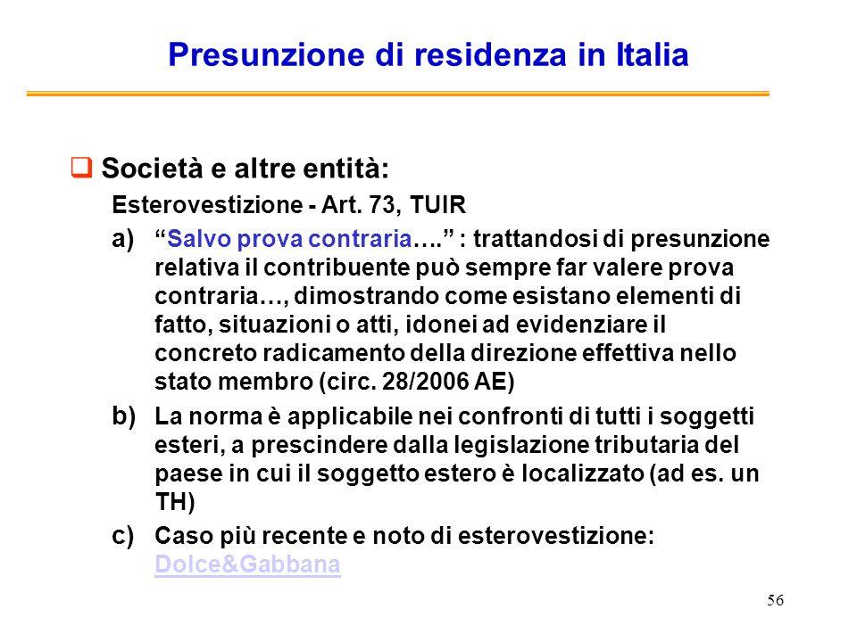 56 Presunzione di residenza in Italia Società e altre entità: Esterovestizione - Art. 73, TUIR a)Salvo prova contraria…. : trattandosi di presunzione