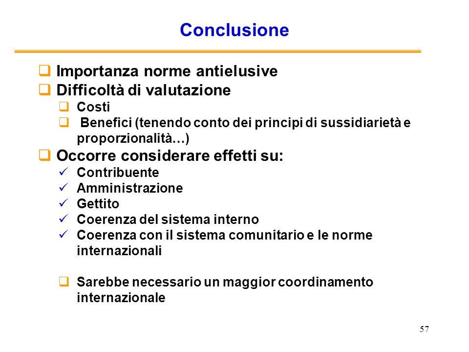 57 Conclusione Importanza norme antielusive Difficoltà di valutazione Costi Benefici (tenendo conto dei principi di sussidiarietà e proporzionalità…)