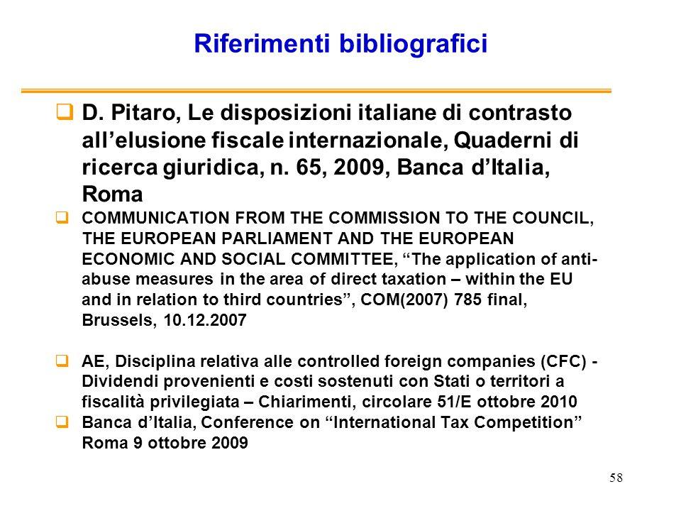 58 Riferimenti bibliografici D. Pitaro, Le disposizioni italiane di contrasto allelusione fiscale internazionale, Quaderni di ricerca giuridica, n. 65