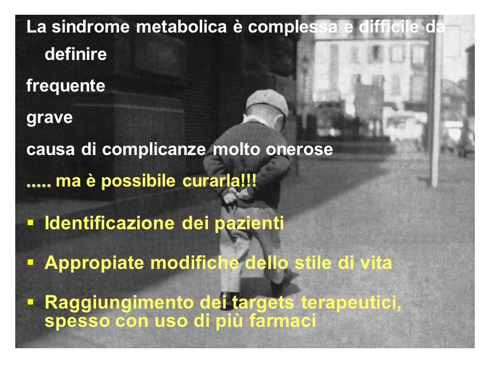 La sindrome metabolica è complessa e difficile da definire frequente grave causa di complicanze molto onerose.......... ma è possibile curarla!!! Iden