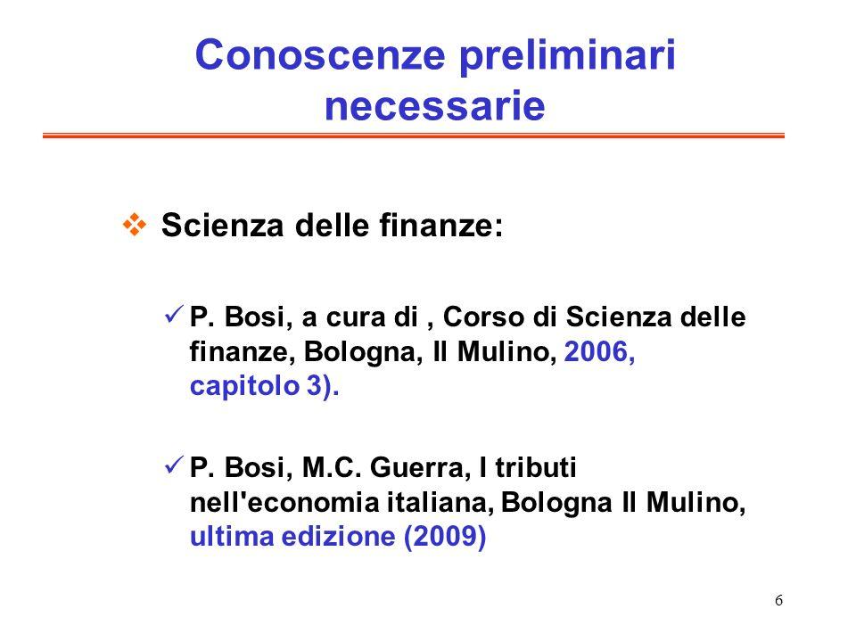 6 Conoscenze preliminari necessarie Scienza delle finanze: P. Bosi, a cura di, Corso di Scienza delle finanze, Bologna, Il Mulino, 2006, capitolo 3).