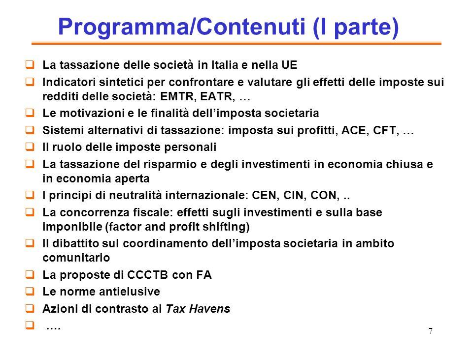 7 Programma/Contenuti (I parte) La tassazione delle società in Italia e nella UE Indicatori sintetici per confrontare e valutare gli effetti delle imp