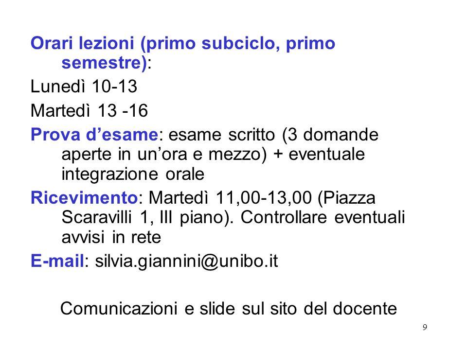 9 Orari lezioni (primo subciclo, primo semestre): Lunedì 10-13 Martedì 13 -16 Prova desame: esame scritto (3 domande aperte in unora e mezzo) + eventu