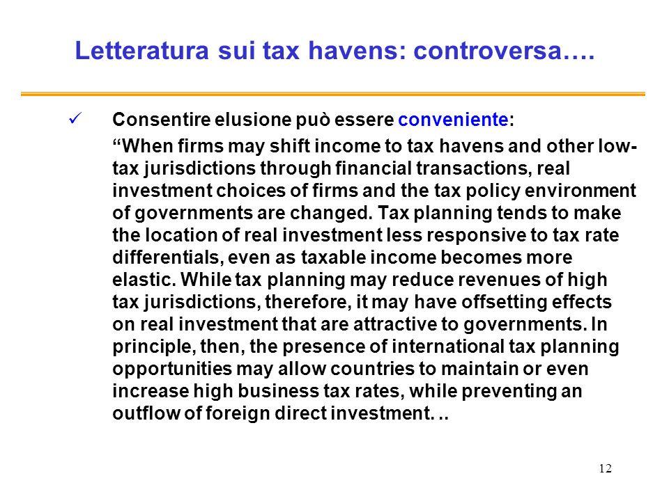 12 Letteratura sui tax havens: controversa…. Consentire elusione può essere conveniente: When firms may shift income to tax havens and other low- tax