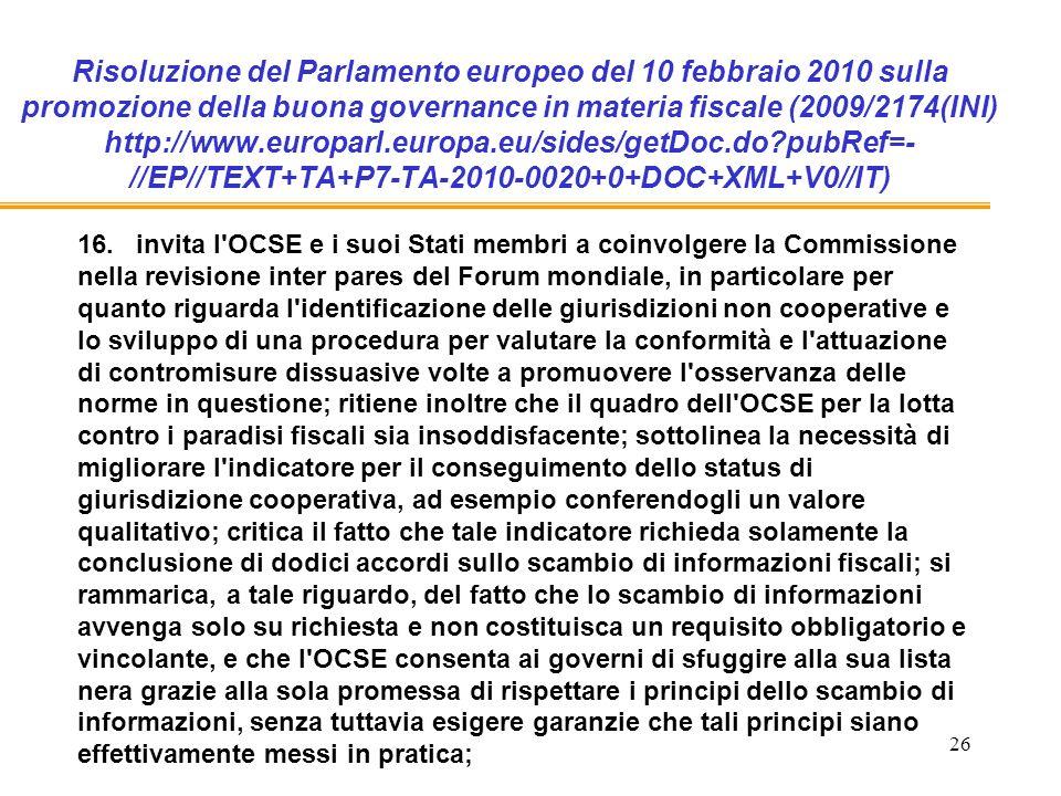 26 Risoluzione del Parlamento europeo del 10 febbraio 2010 sulla promozione della buona governance in materia fiscale (2009/2174(INI) http://www.europarl.europa.eu/sides/getDoc.do pubRef=- //EP//TEXT+TA+P7-TA-2010-0020+0+DOC+XML+V0//IT) 16.