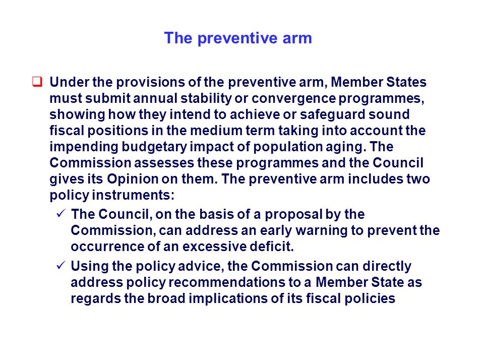 The preventive arm Under the provisions of the preventive arm, Member States must submit annual stability or convergence programmes, showing how they