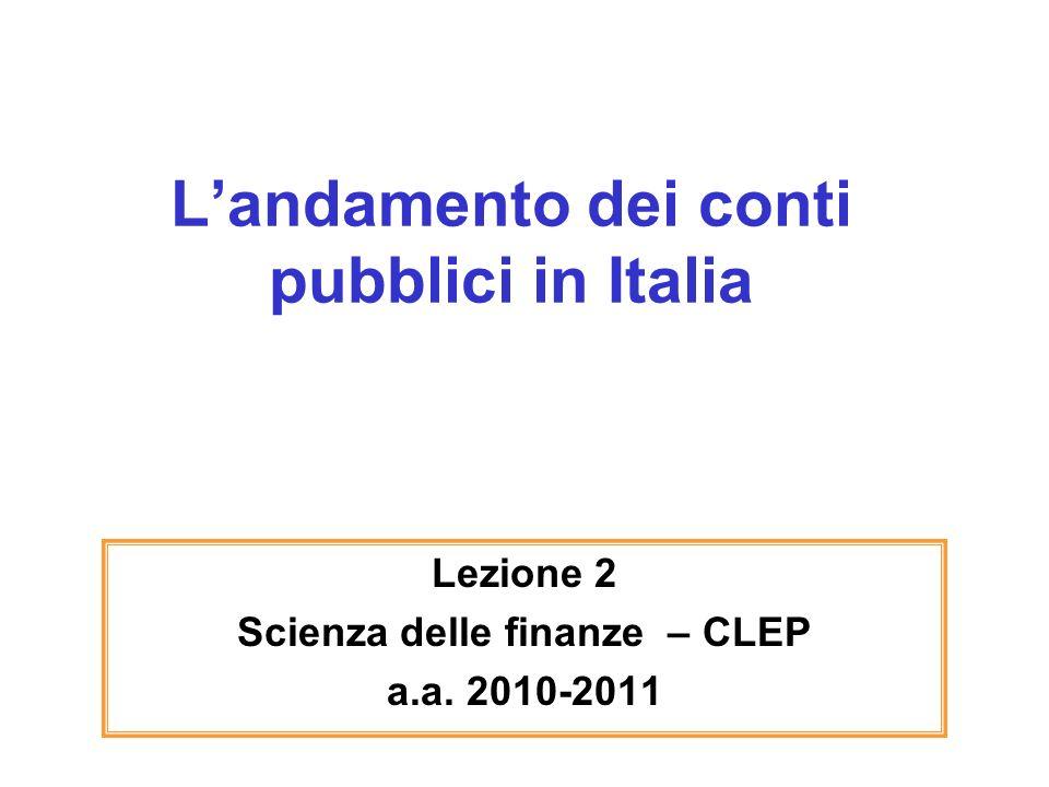 Landamento dei conti pubblici in Italia Lezione 2 Scienza delle finanze – CLEP a.a. 2010-2011