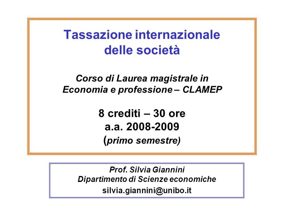Tassazione internazionale delle società Corso di Laurea magistrale in Economia e professione – CLAMEP 8 crediti – 30 ore a.a.