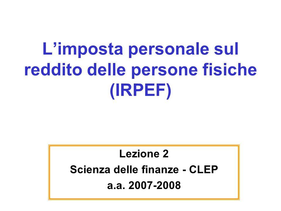 Limposta personale sul reddito delle persone fisiche (IRPEF) Lezione 2 Scienza delle finanze - CLEP a.a.