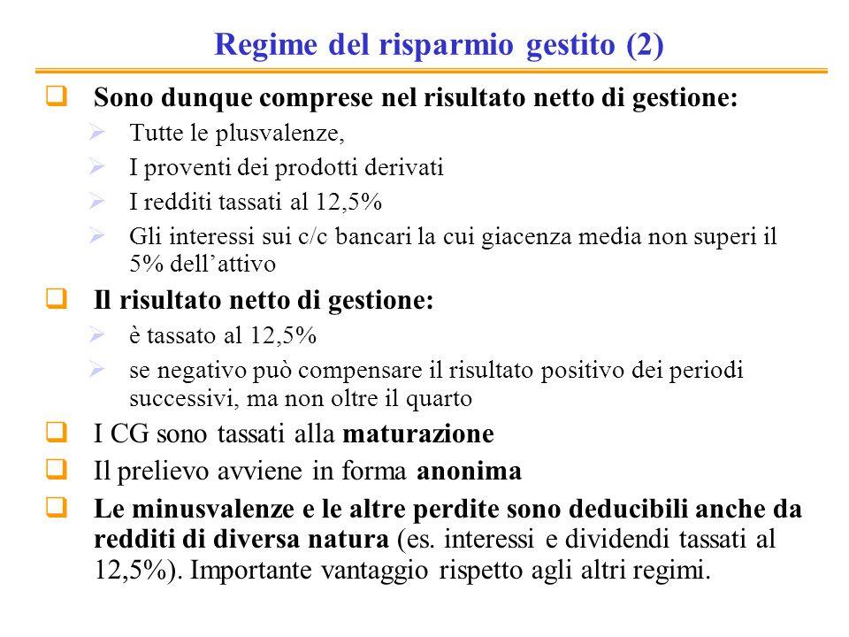 Regime del risparmio gestito (2) Sono dunque comprese nel risultato netto di gestione: Tutte le plusvalenze, I proventi dei prodotti derivati I reddit