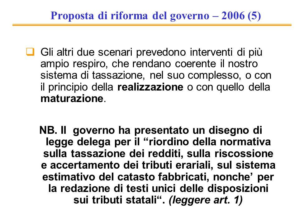 Proposta di riforma del governo – 2006 (5) Gli altri due scenari prevedono interventi di più ampio respiro, che rendano coerente il nostro sistema di