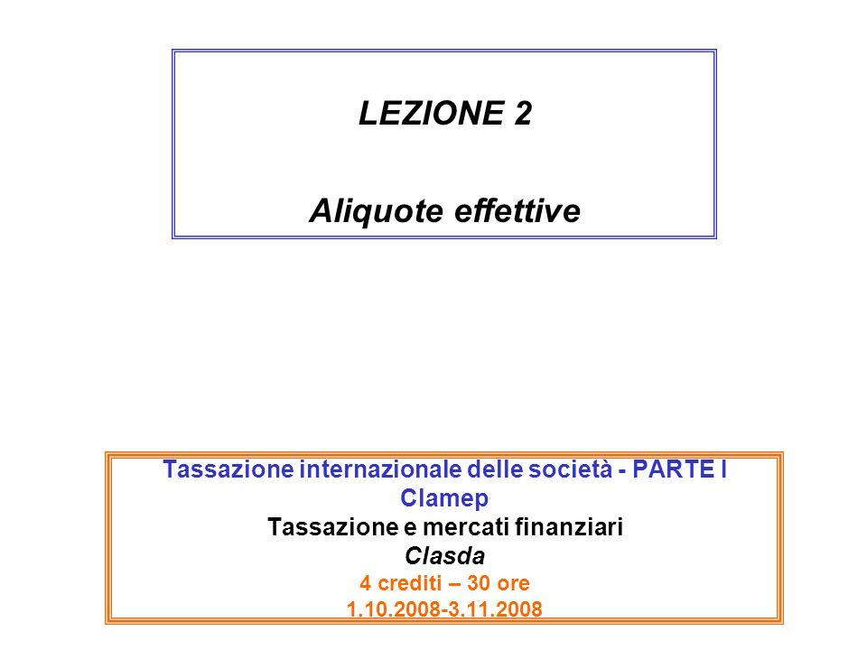 Tassazione internazionale delle società - PARTE I Clamep Tassazione e mercati finanziari Clasda 4 crediti – 30 ore 1.10.2008-3.11.2008 LEZIONE 2 Aliqu