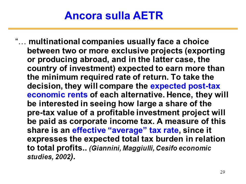 29 Ancora sulla AETR … multinational companies usually face a choice between two or more exclusive projects (exporting or producing abroad, and in the