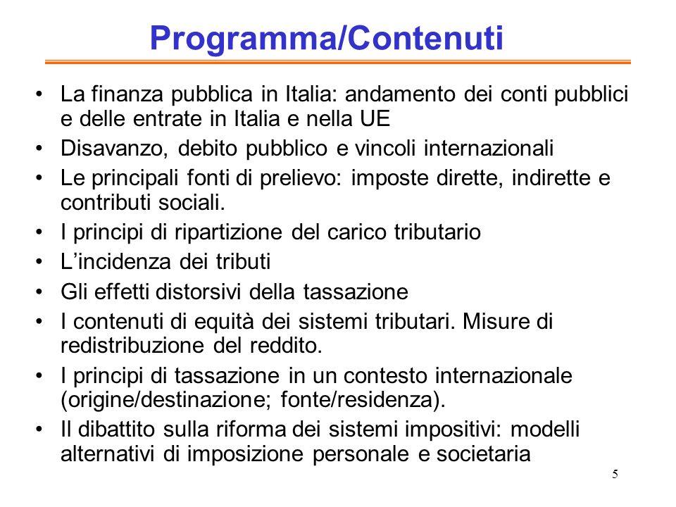 5 Programma/Contenuti La finanza pubblica in Italia: andamento dei conti pubblici e delle entrate in Italia e nella UE Disavanzo, debito pubblico e vi