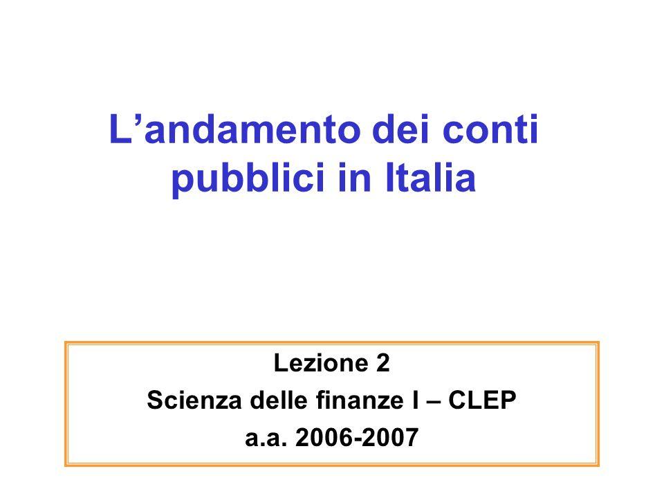 Landamento dei conti pubblici in Italia Lezione 2 Scienza delle finanze I – CLEP a.a. 2006-2007