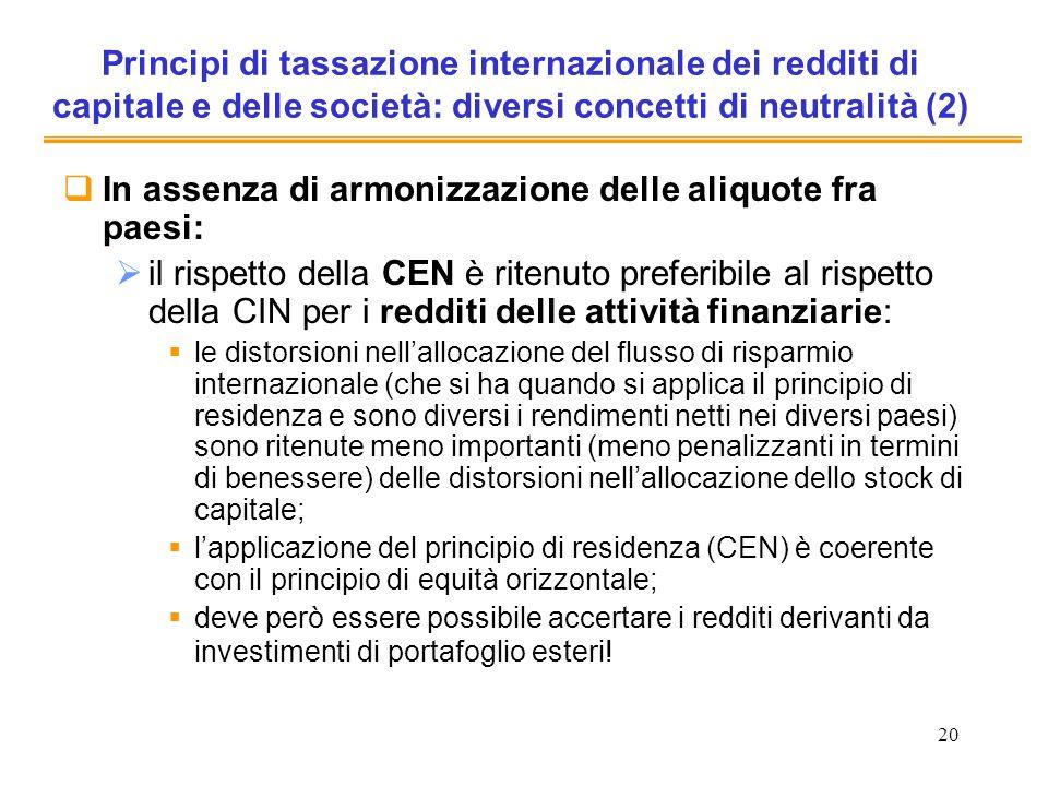 20 Principi di tassazione internazionale dei redditi di capitale e delle società: diversi concetti di neutralità (2) In assenza di armonizzazione dell