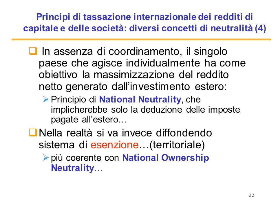 22 Principi di tassazione internazionale dei redditi di capitale e delle società: diversi concetti di neutralità (4) In assenza di coordinamento, il s