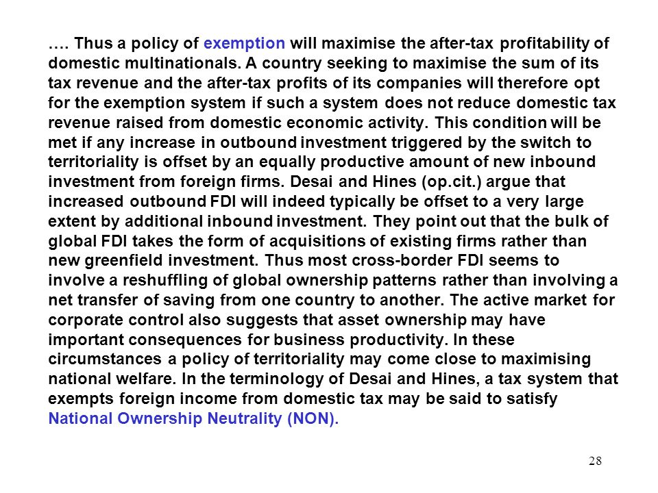 28 …. Thus a policy of exemption will maximise the after-tax profitability of domestic multinationals. A country seeking to maximise the sum of its ta