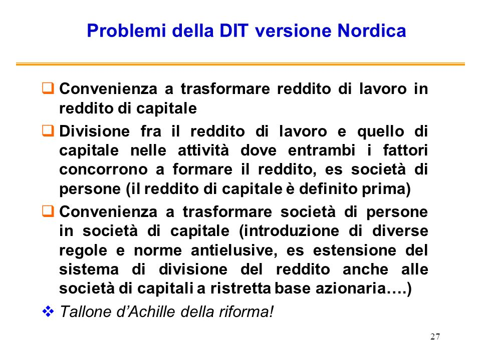 27 Problemi della DIT versione Nordica Convenienza a trasformare reddito di lavoro in reddito di capitale Divisione fra il reddito di lavoro e quello