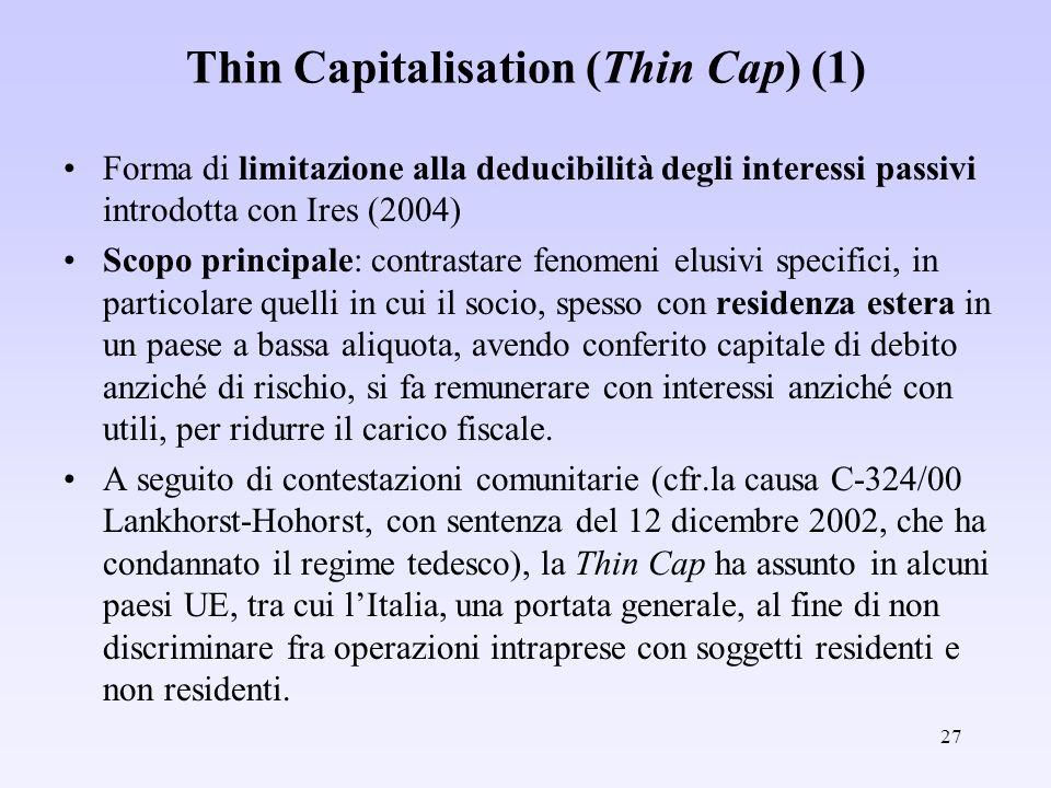 27 Thin Capitalisation (Thin Cap) (1) Forma di limitazione alla deducibilità degli interessi passivi introdotta con Ires (2004) Scopo principale: cont