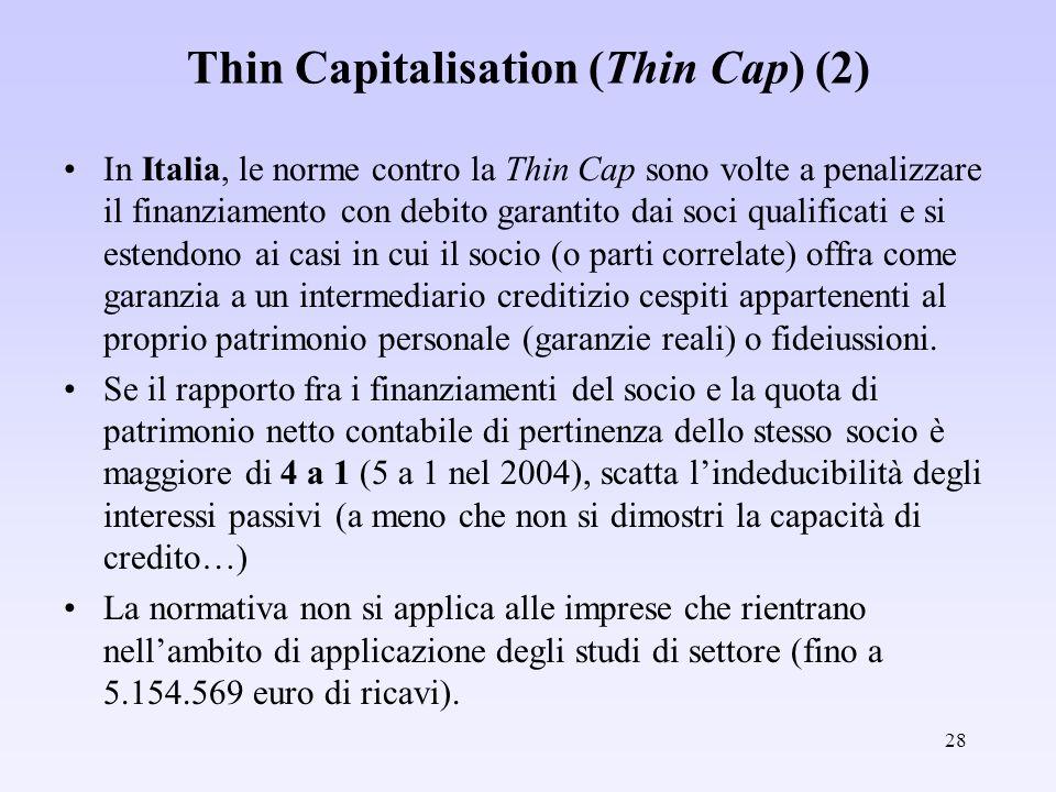 28 Thin Capitalisation (Thin Cap) (2) In Italia, le norme contro la Thin Cap sono volte a penalizzare il finanziamento con debito garantito dai soci q