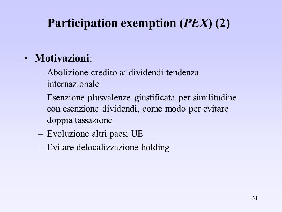 31 Participation exemption (PEX) (2) Motivazioni: –Abolizione credito ai dividendi tendenza internazionale –Esenzione plusvalenze giustificata per sim