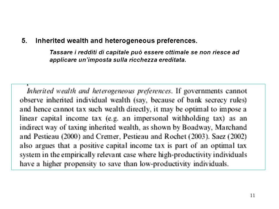 11 5.Inherited wealth and heterogeneous preferences. Tassare i redditi di capitale può essere ottimale se non riesce ad applicare unimposta sulla ricc