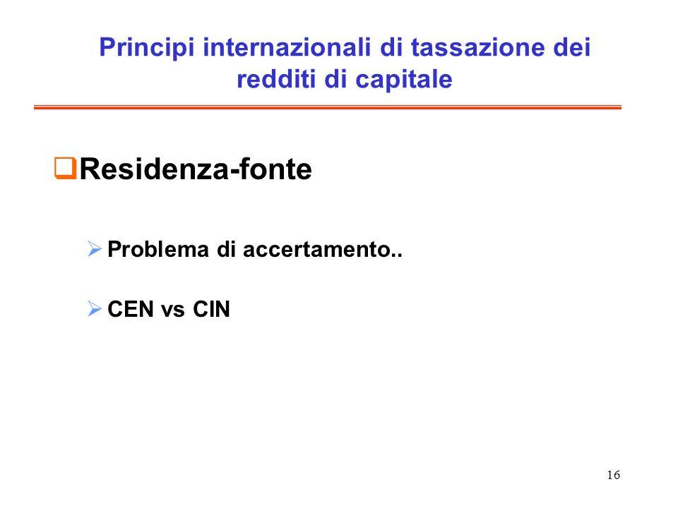 16 Principi internazionali di tassazione dei redditi di capitale Residenza-fonte Problema di accertamento..
