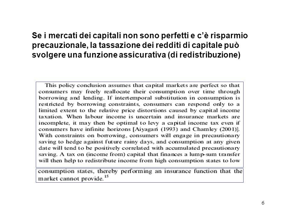 6 Se i mercati dei capitali non sono perfetti e cè risparmio precauzionale, la tassazione dei redditi di capitale può svolgere una funzione assicurativa (di redistribuzione)